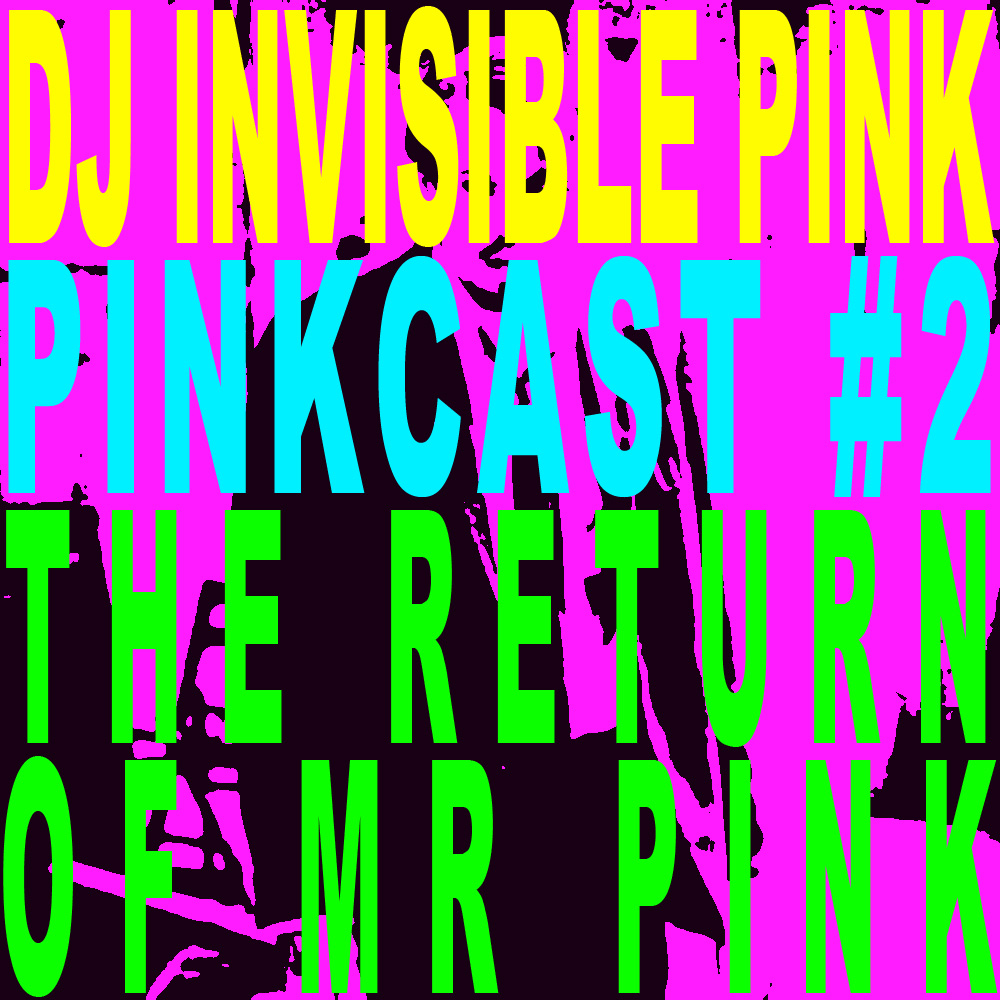 DJ Invisible Pink – Pinkcast 2 – The Return of Mr Pink