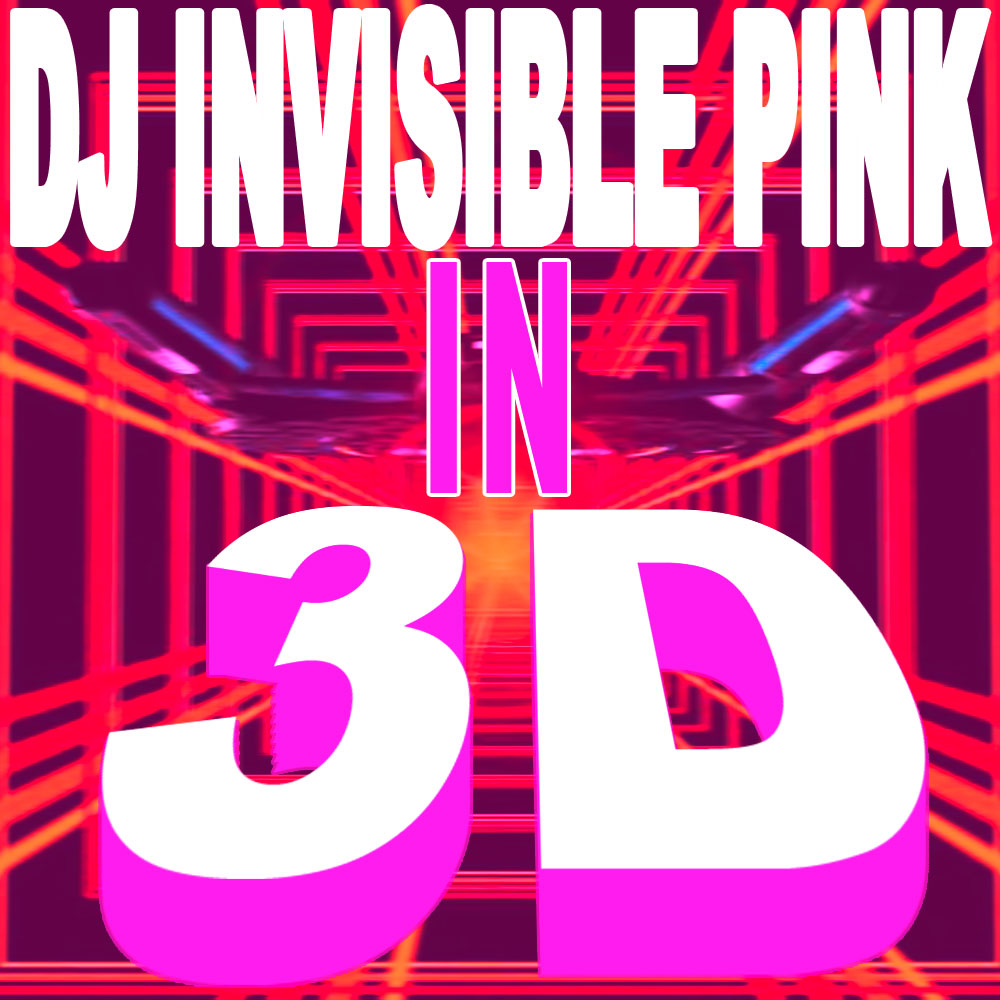DJ Invisible Pink – Pinkcast 3 – in 3D